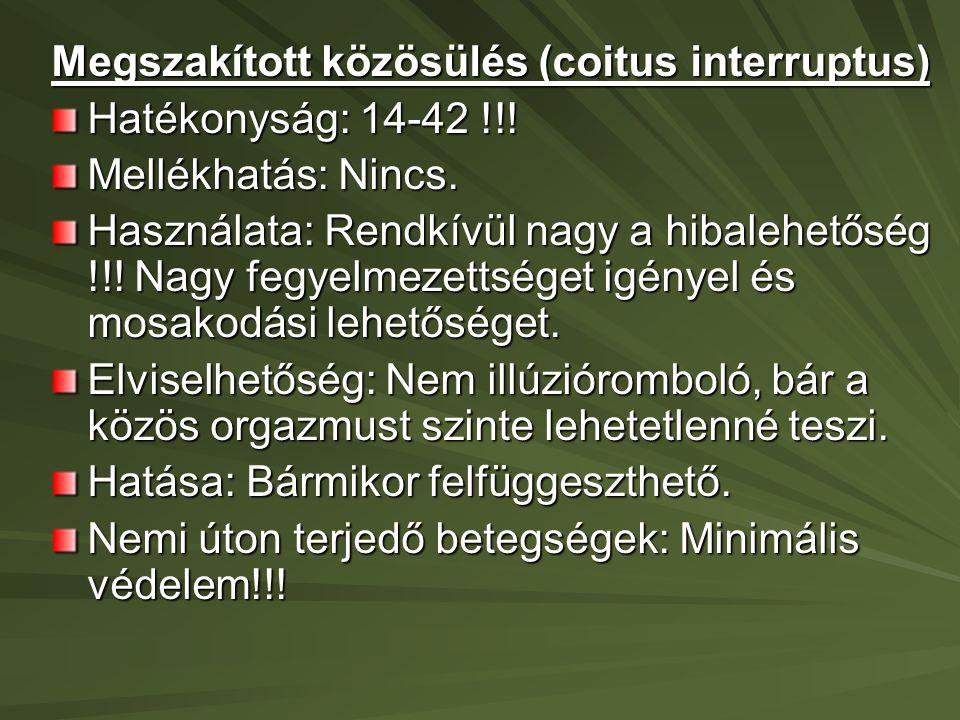 Megszakított közösülés (coitus interruptus) Hatékonyság: 14-42 !!.