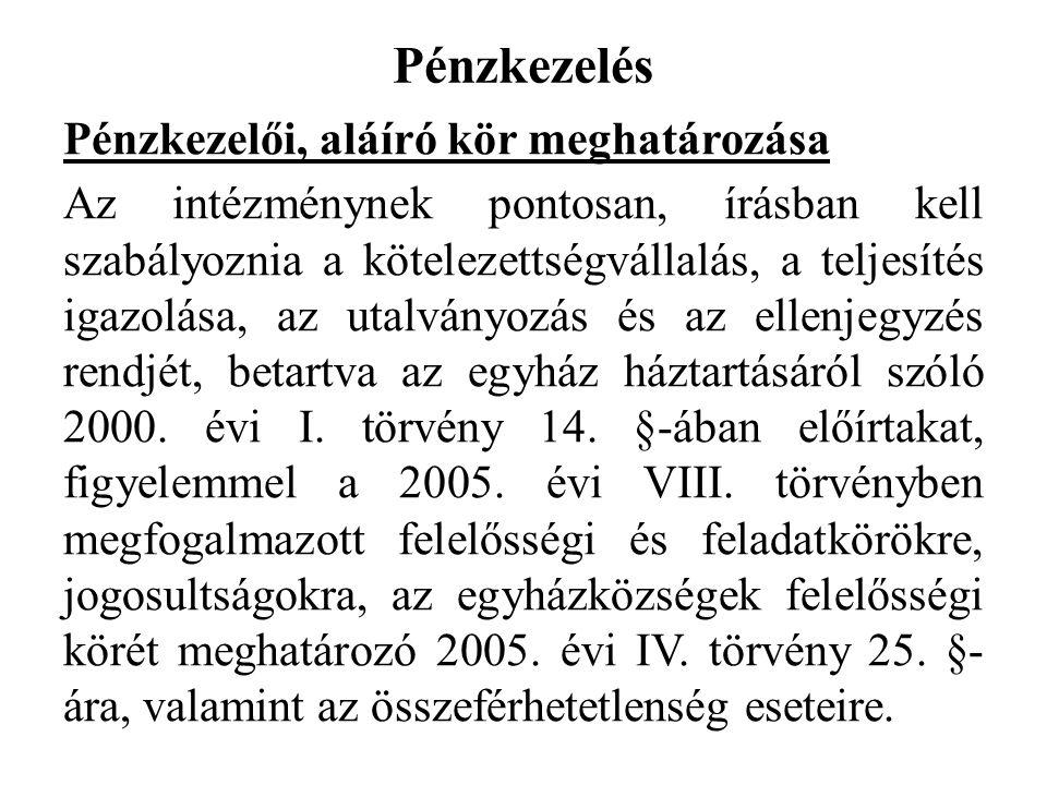Pénzkezelés Pénzkezelői, aláíró kör meghatározása Az intézménynek pontosan, írásban kell szabályoznia a kötelezettségvállalás, a teljesítés igazolása, az utalványozás és az ellenjegyzés rendjét, betartva az egyház háztartásáról szóló 2000.