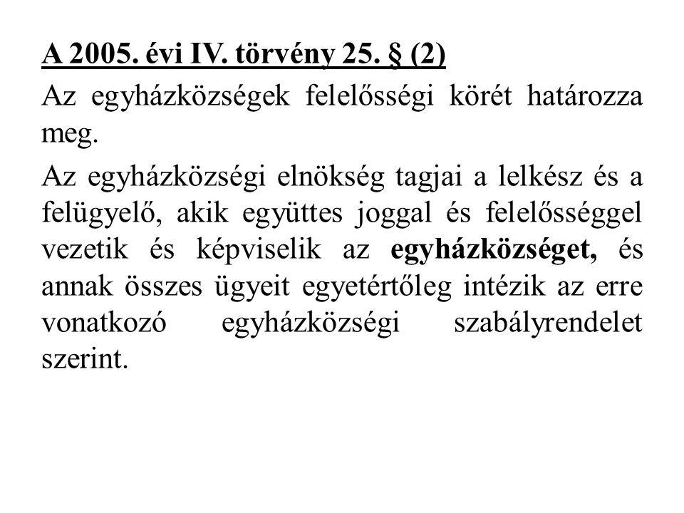 A 2005.évi IV. törvény 25. § (2) Az egyházközségek felelősségi körét határozza meg.
