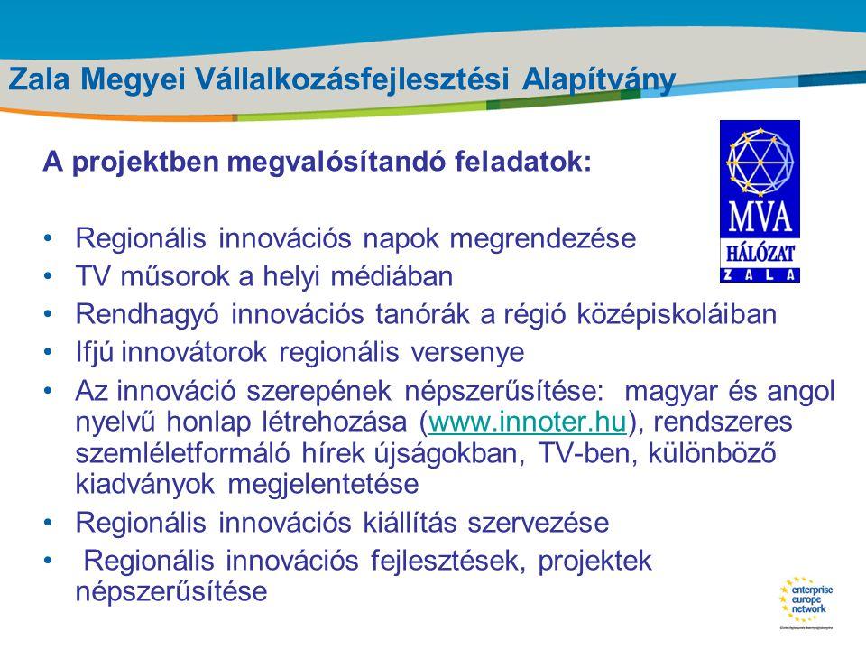 Title of the presentation | Date |‹#› Zala Megyei Vállalkozásfejlesztési Alapítvány INNO_TER - Az innováció térnyerésének elősegítése a Nyugat-dunántúli régióban Célok: • az innováció iránti figyelem felkeltése • az innováció megismertetése • innovációs fejlesztések elősegítése • a tudatos, az innováció iránt fogékony környezet kialakítása • K+F, tudás- és technológiatranszfer, mint hatékonyságnövelő versenyképességi tényező megismertetése