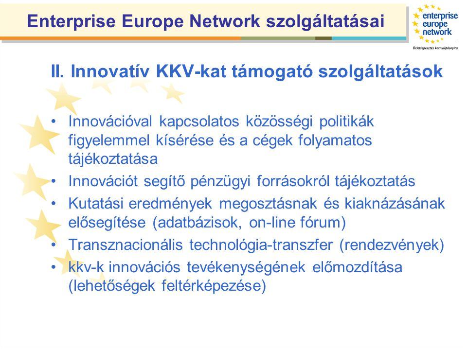 II. Innovatív KKV-kat támogató szolgáltatások •Innovációval kapcsolatos közösségi politikák figyelemmel kísérése és a cégek folyamatos tájékoztatása •