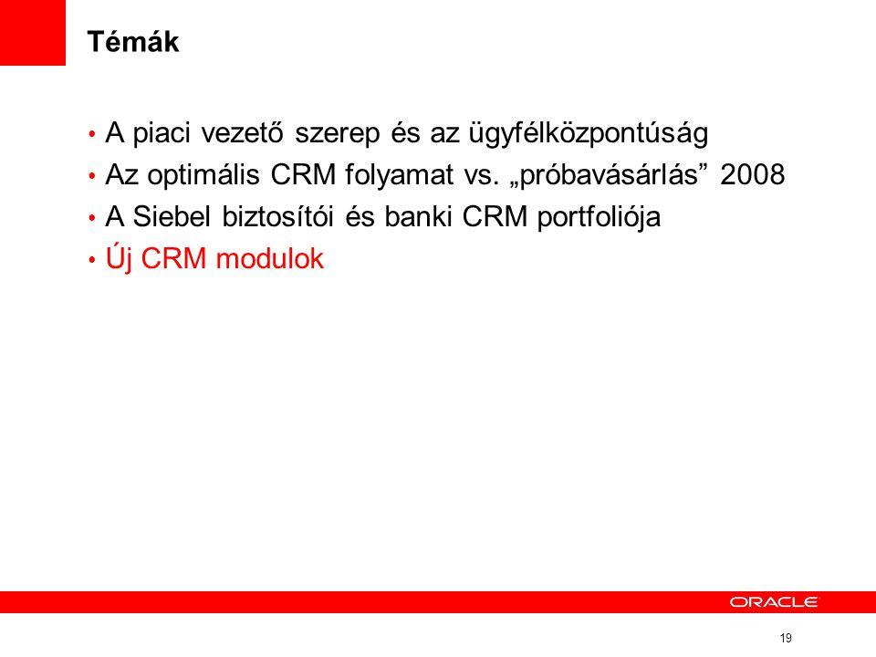 """19 Témák • A piaci vezető szerep és az ügyfélközpontúság • Az optimális CRM folyamat vs. """"próbavásárlás"""" 2008 • A Siebel biztosítói és banki CRM portf"""
