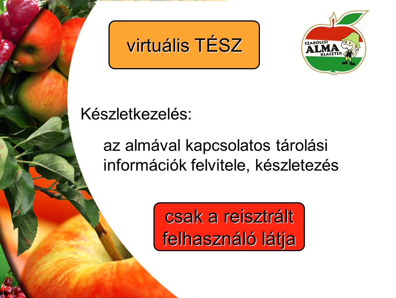 Készletkezelés: az almával kapcsolatos tárolási információk felvitele, készletezés csak a reisztrált felhasználó látja