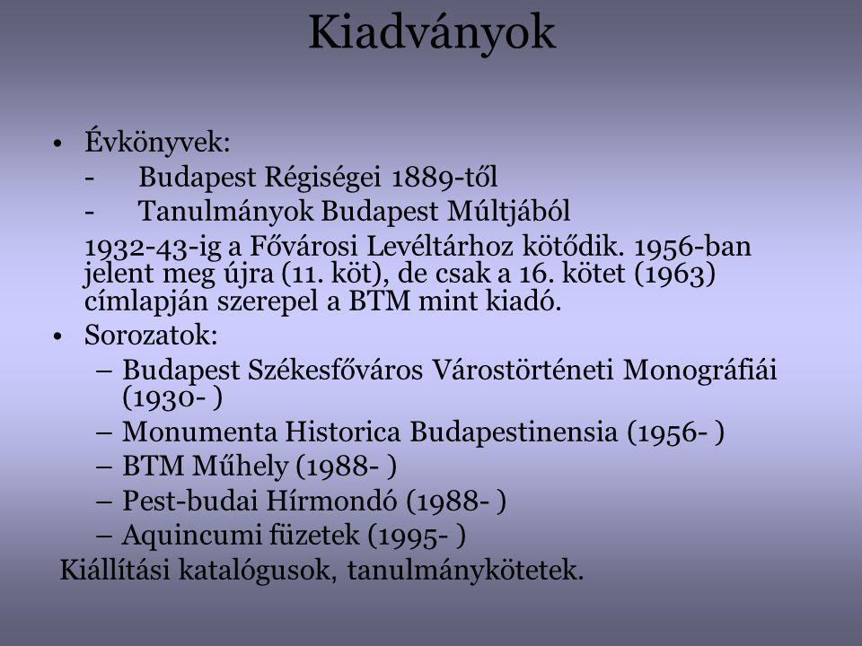 Kiadványok •Évkönyvek: -Budapest Régiségei 1889-től -Tanulmányok Budapest Múltjából 1932-43-ig a Fővárosi Levéltárhoz kötődik. 1956-ban jelent meg újr