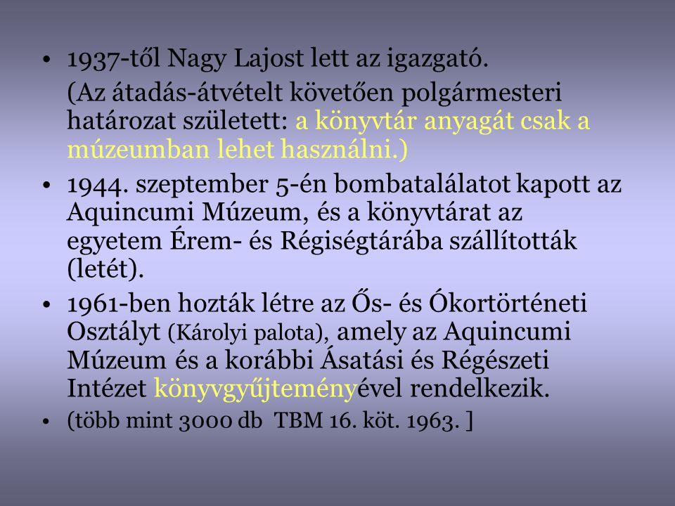 •1937-től Nagy Lajost lett az igazgató. (Az átadás-átvételt követően polgármesteri határozat született: a könyvtár anyagát csak a múzeumban lehet hasz