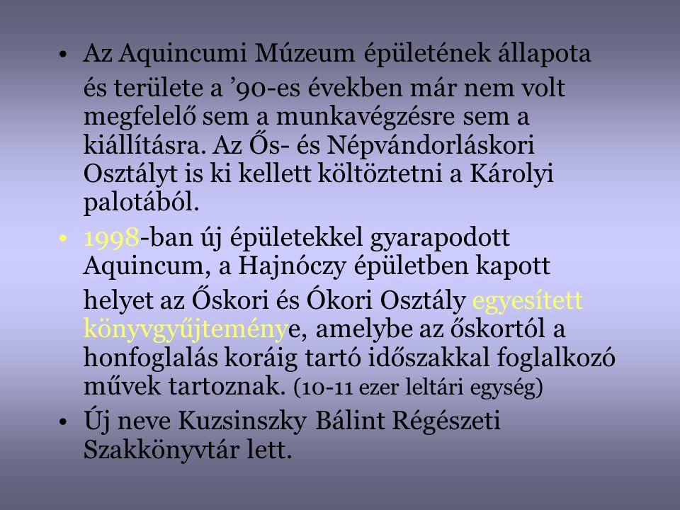 •Az Aquincumi Múzeum épületének állapota és területe a '90-es években már nem volt megfelelő sem a munkavégzésre sem a kiállításra. Az Ős- és Népvándo