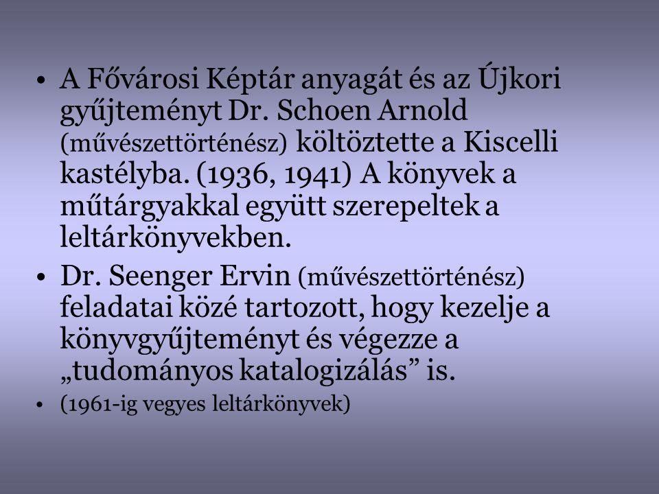 •A Fővárosi Képtár anyagát és az Újkori gyűjteményt Dr. Schoen Arnold (művészettörténész) költöztette a Kiscelli kastélyba. (1936, 1941) A könyvek a m