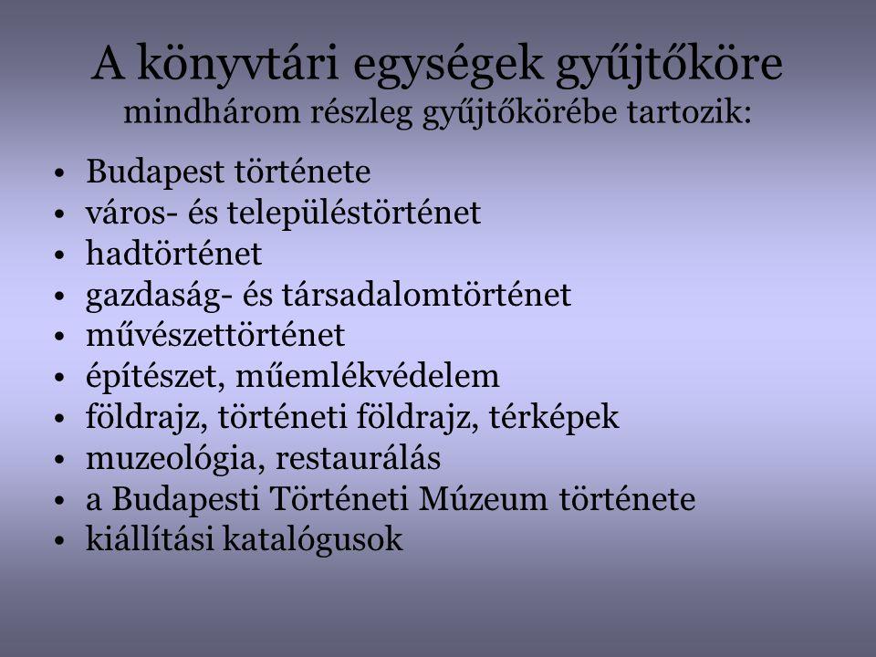 A könyvtári egységek gyűjtőköre mindhárom részleg gyűjtőkörébe tartozik: •Budapest története •város- és településtörténet •hadtörténet •gazdaság- és t