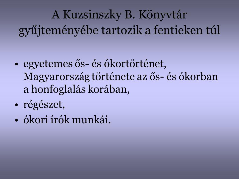 A Kuzsinszky B. Könyvtár gyűjteményébe tartozik a fentieken túl •egyetemes ős- és ókortörténet, Magyarország története az ős- és ókorban a honfoglalás
