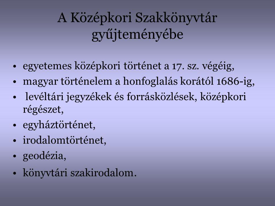 A Középkori Szakkönyvtár gyűjteményébe •egyetemes középkori történet a 17. sz. végéig, •magyar történelem a honfoglalás korától 1686-ig, • levéltári j