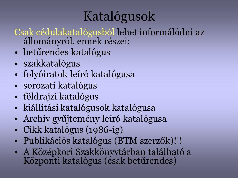 Katalógusok Csak cédulakatalógusból lehet informálódni az állományról, ennek részei: •betűrendes katalógus •szakkatalógus •folyóiratok leíró katalógus