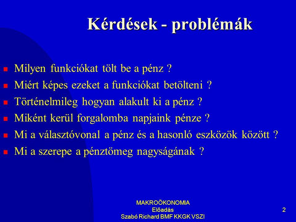 MAKROÖKONOMIA Előadás Szabó Richard BMF KKGK VSZI 2 Kérdések - problémák  Milyen funkciókat tölt be a pénz .