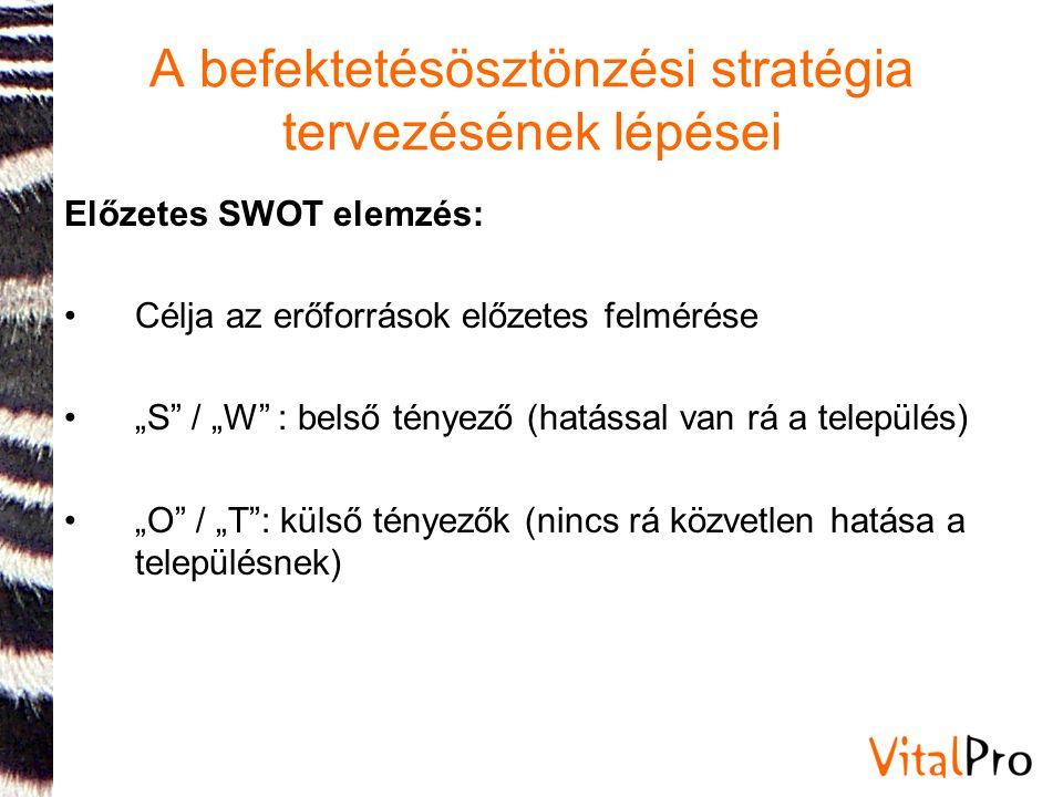 """Előzetes SWOT elemzés: •Célja az erőforrások előzetes felmérése •""""S"""" / """"W"""" : belső tényező (hatással van rá a település) •""""O"""" / """"T"""": külső tényezők (n"""
