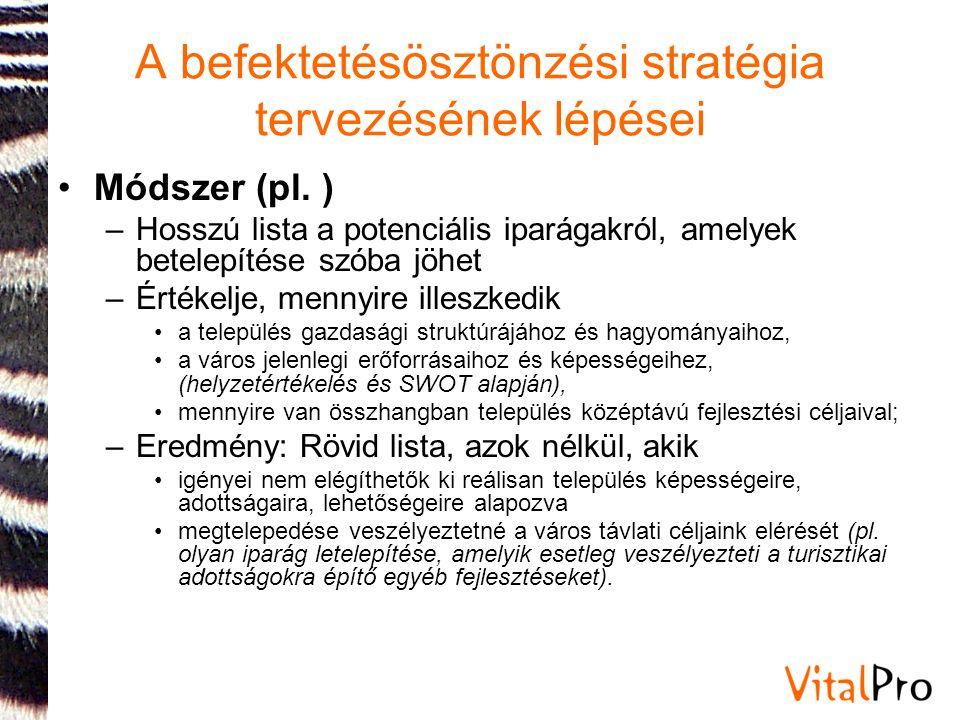•Módszer (pl. ) –Hosszú lista a potenciális iparágakról, amelyek betelepítése szóba jöhet –Értékelje, mennyire illeszkedik •a település gazdasági stru