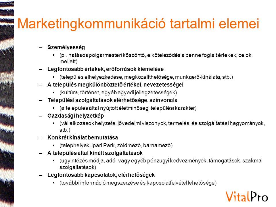 Marketingkommunikáció tartalmi elemei –Személyesség •(pl. hatásos polgármesteri köszöntő, elköteleződés a benne foglalt értékek, célok mellett) –Legfo