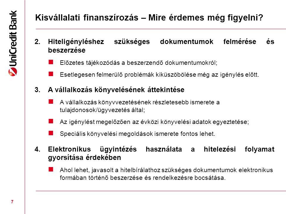 7 Kisvállalati finanszírozás – Mire érdemes még figyelni? 2.Hiteligényléshez szükséges dokumentumok felmérése és beszerzése  Előzetes tájékozódás a b