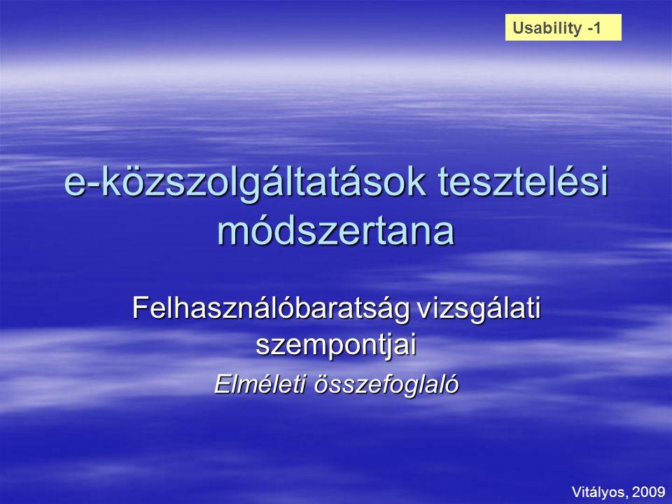 e-közszolgáltatások tesztelési módszertana Felhasználóbaratság vizsgálati szempontjai Elméleti összefoglaló Usability -1 Vitályos, 2009