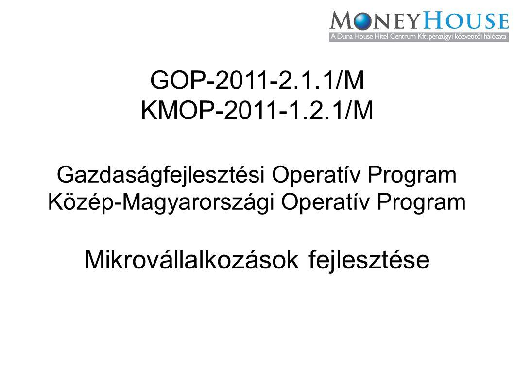 GOP-2011-2.1.1/M KMOP-2011-1.2.1/M Gazdaságfejlesztési Operatív Program Közép-Magyarországi Operatív Program Mikrovállalkozások fejlesztése