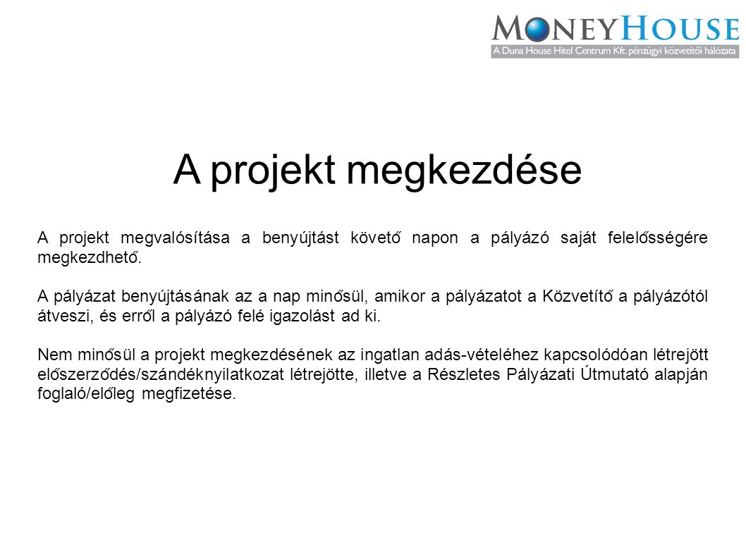 A projekt megkezdése A projekt megvalósítása a benyújtást követo ̋ napon a pályázó saját felelo ̋ sségére megkezdheto ̋.