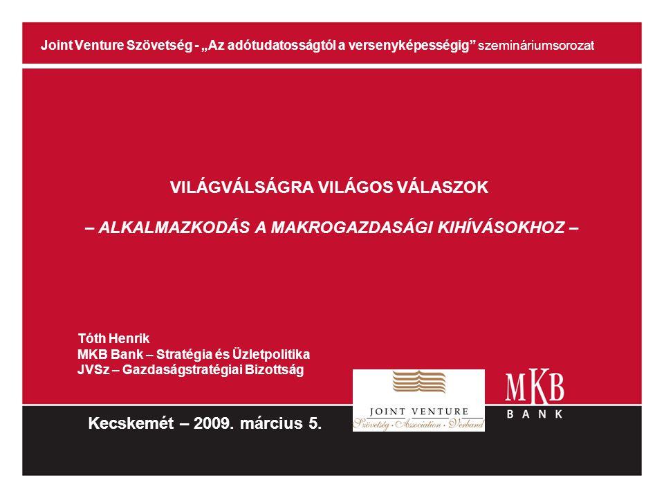 """Joint Venture Szövetség - """"Az adótudatosságtól a versenyképességig"""" szemináriumsorozat Kecskemét – 2009. március 5. VILÁGVÁLSÁGRA VILÁGOS VÁLASZOK – A"""
