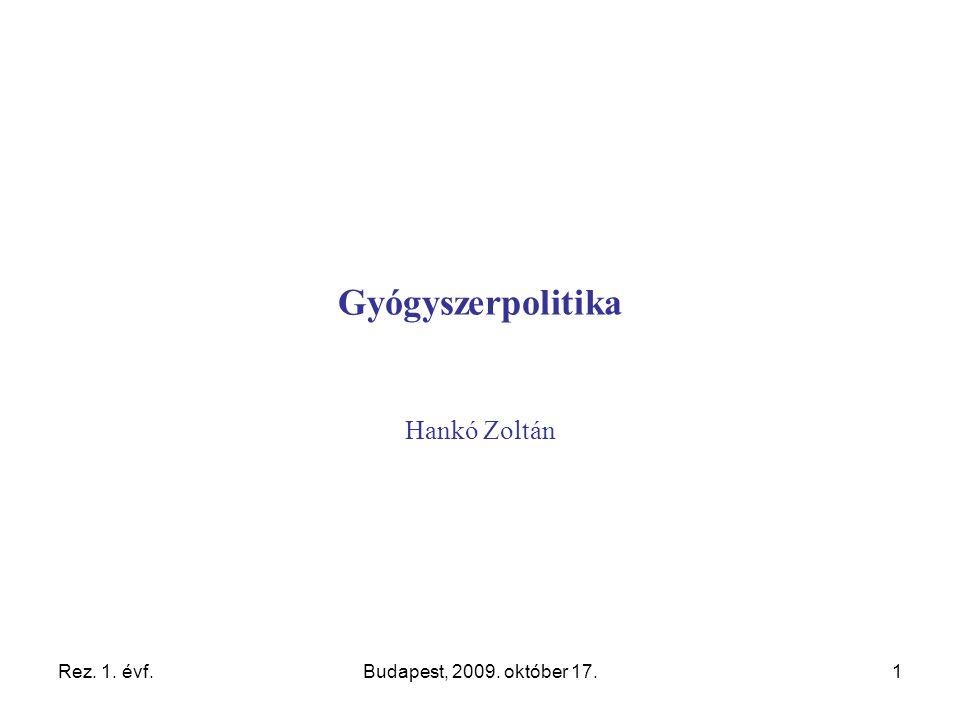 Rez. 1. évf.Budapest, 2009. október 17.1 Gyógyszerpolitika Hankó Zoltán