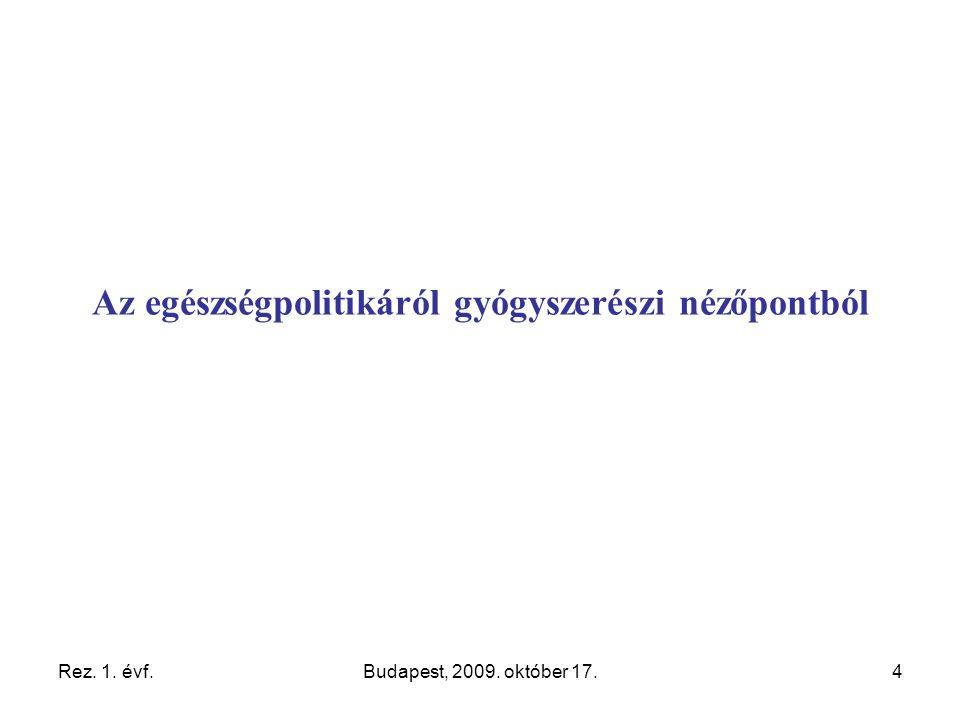 Rez. 1. évf.Budapest, 2009. október 17.4 Az egészségpolitikáról gyógyszerészi nézőpontból