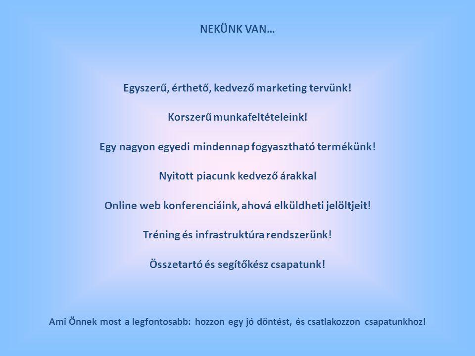 NEKÜNK VAN… Egyszerű, érthető, kedvező marketing tervünk! Korszerű munkafeltételeink! Egy nagyon egyedi mindennap fogyasztható termékünk! Nyitott piac