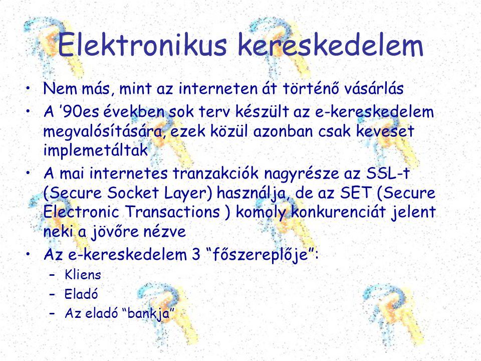 Elektronikus kereskedelem •Nem más, mint az interneten át történő vásárlás •A '90es években sok terv készült az e-kereskedelem megvalósítására, ezek k