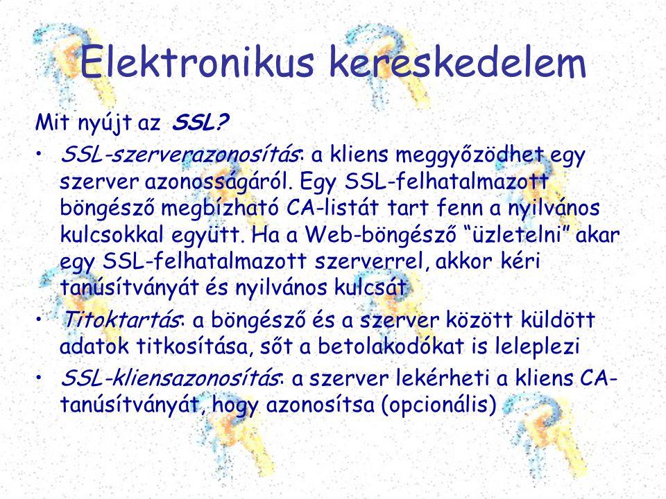 Elektronikus kereskedelem Mit nyújt az SSL? •SSL-szerverazonosítás: a kliens meggyőzödhet egy szerver azonosságáról. Egy SSL-felhatalmazott böngésző m