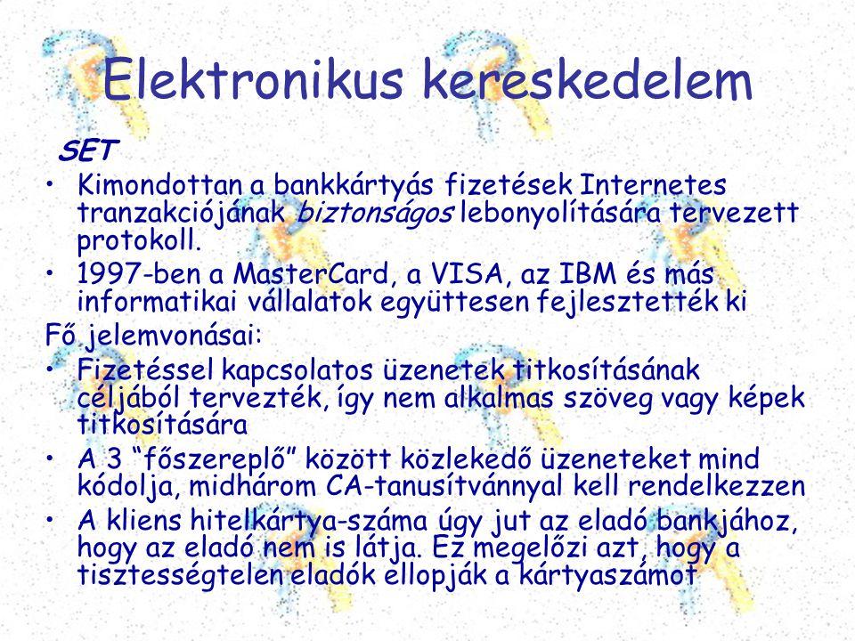 Elektronikus kereskedelem SET •Kimondottan a bankkártyás fizetések Internetes tranzakciójának biztonságos lebonyolítására tervezett protokoll. •1997-b