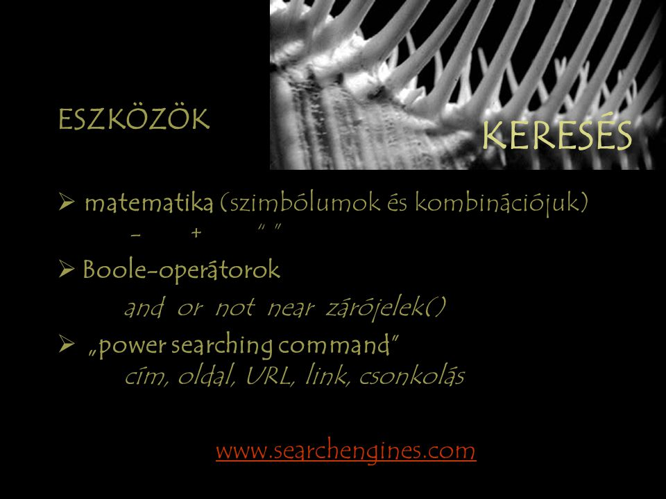 """ESZKÖZÖK  matematika (szimbólumok és kombinációjuk) -+  Boole-operátorok and or not near zárójelek()  """"power searching command cím, oldal, URL, link, csonkolás www.searchengines.com KERESÉS"""