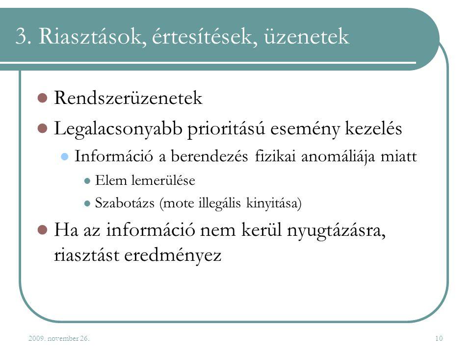 2009. november 26.10 3. Riasztások, értesítések, üzenetek  Rendszerüzenetek  Legalacsonyabb prioritású esemény kezelés  Információ a berendezés fiz