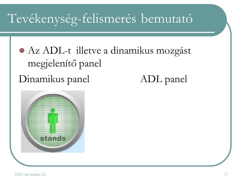 2009. november 26.17 Tevékenység-felismerés bemutató  Az ADL-t illetve a dinamikus mozgást megjelenítő panel Dinamikus panel ADL panel