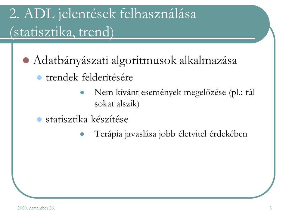 2009. november 26.8 2. ADL jelentések felhasználása (statisztika, trend)  Adatbányászati algoritmusok alkalmazása  trendek felderítésére  Nem kíván