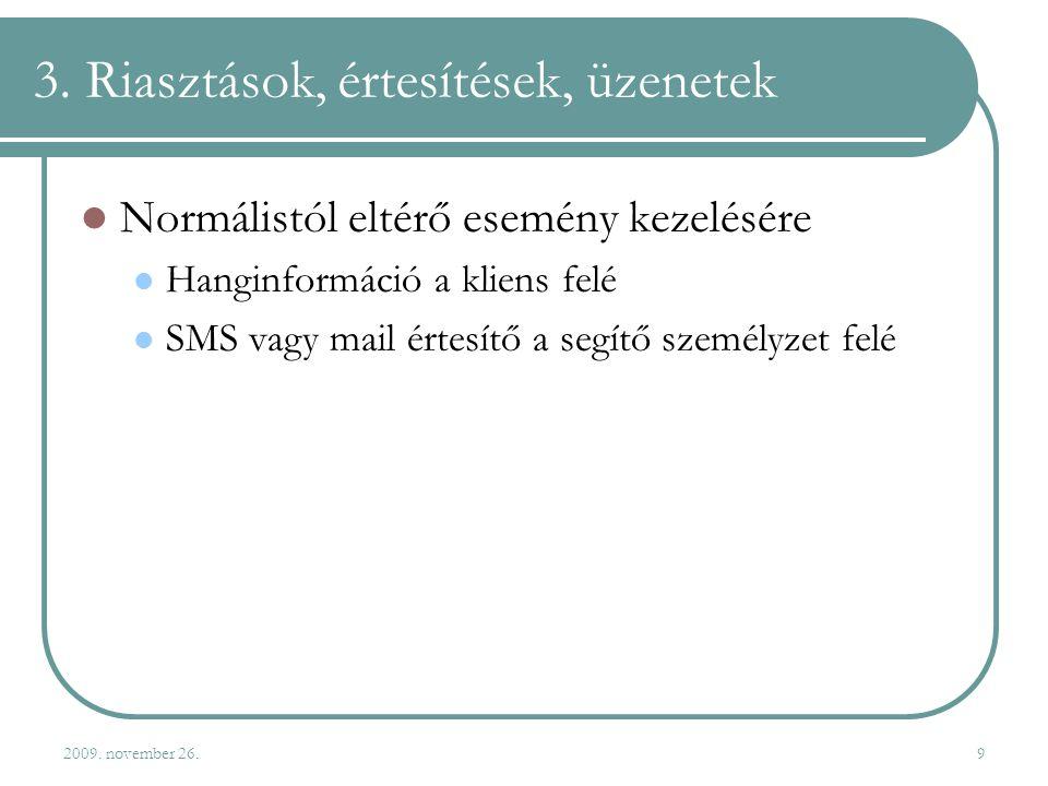 2009. november 26.9 3. Riasztások, értesítések, üzenetek  Normálistól eltérő esemény kezelésére  Hanginformáció a kliens felé  SMS vagy mail értesí