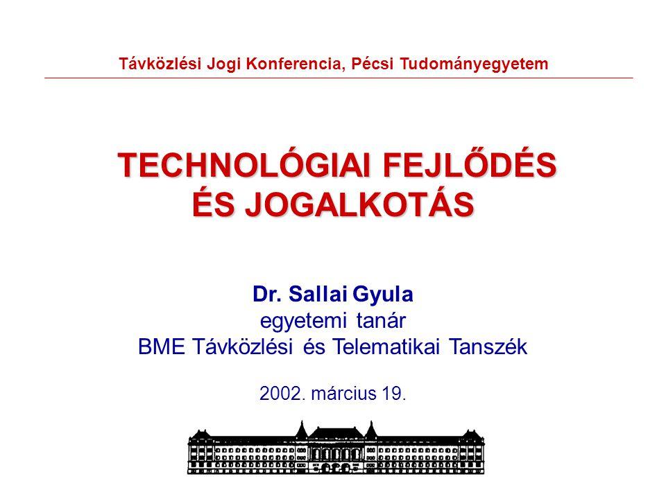 Távközlési Jogi Konferencia, Pécsi Tudományegyetem TECHNOLÓGIAI FEJLŐDÉS ÉS JOGALKOTÁS TECHNOLÓGIAI FEJLŐDÉS ÉS JOGALKOTÁS Dr. Sallai Gyula egyetemi t