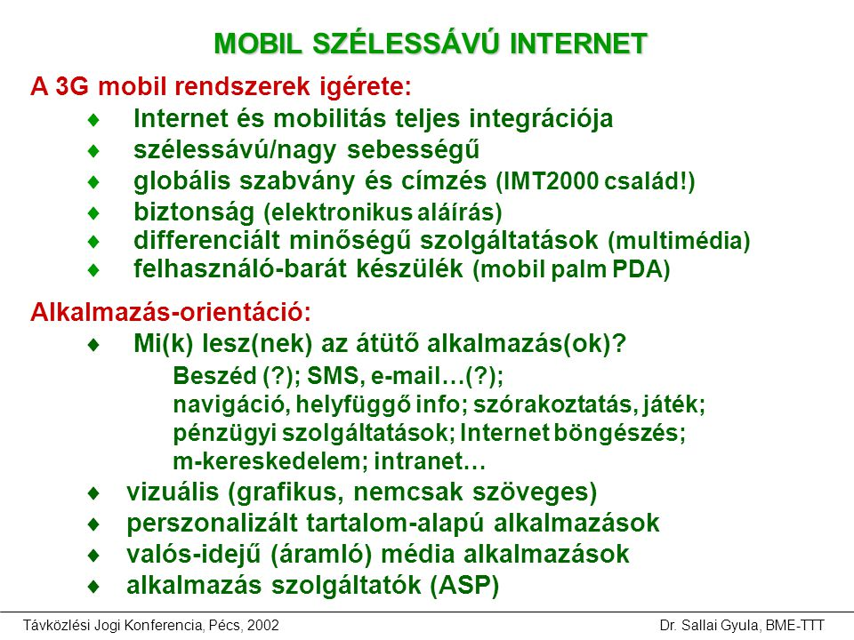 Távközlési Jogi Konferencia, Pécs, 2002Dr. Sallai Gyula, BME-TTT MOBIL SZÉLESSÁVÚ INTERNET A 3G mobil rendszerek igérete:  Internet és mobilitás telj
