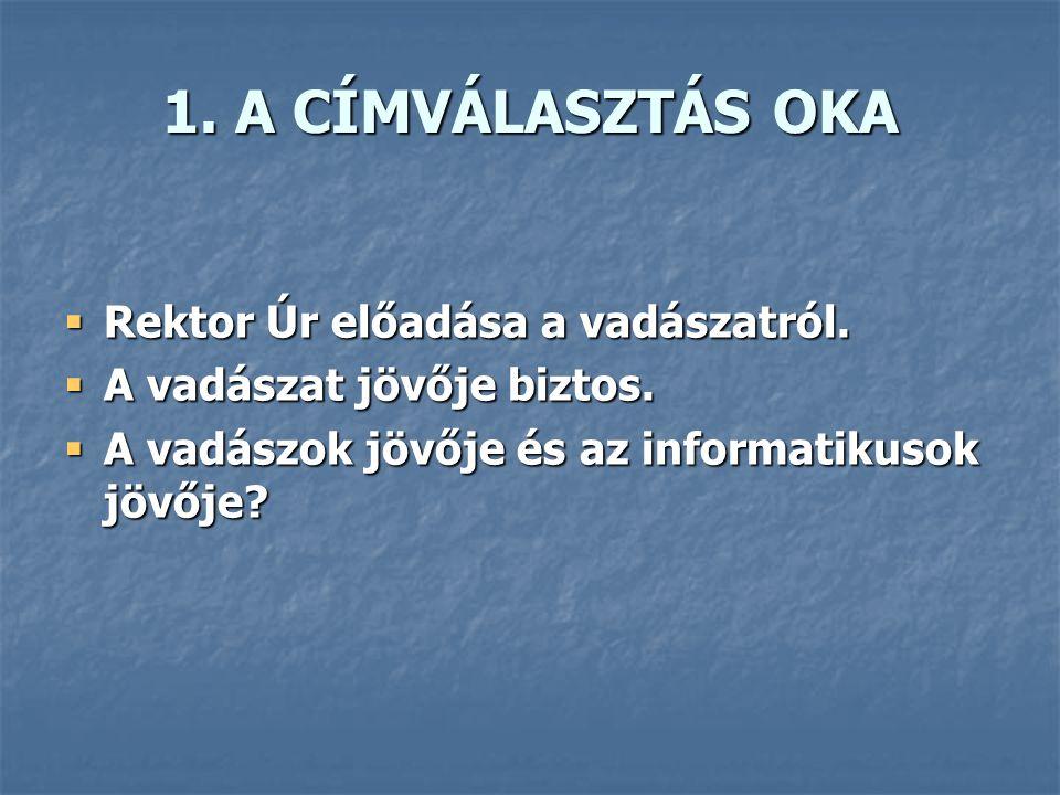 1. A CÍMVÁLASZTÁS OKA  Rektor Úr előadása a vadászatról.
