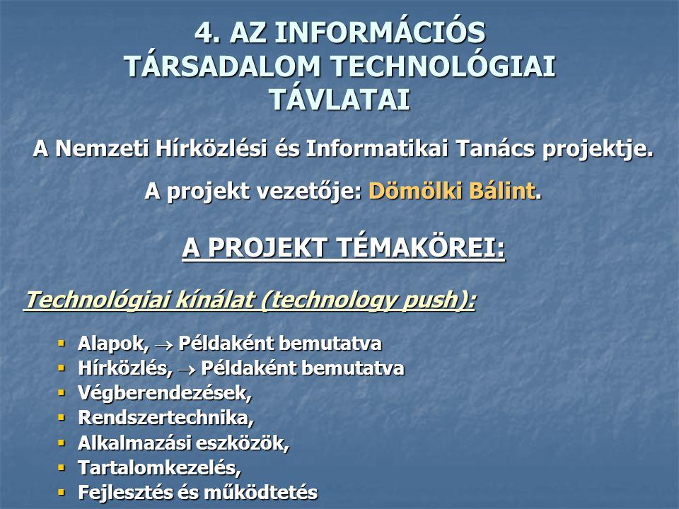 4. AZ INFORMÁCIÓS TÁRSADALOM TECHNOLÓGIAI TÁVLATAI A Nemzeti Hírközlési és Informatikai Tanács projektje. A projekt vezetője: Dömölki Bálint. A PROJEK