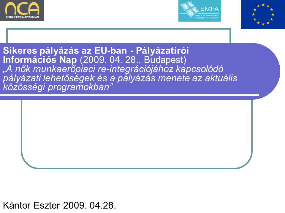 """Sikeres pályázás az EU-ban - Pályázatírói Információs Nap (2009. 04. 28., Budapest) """"A nők munkaerőpiaci re-integrációjához kapcsolódó pályázati lehet"""