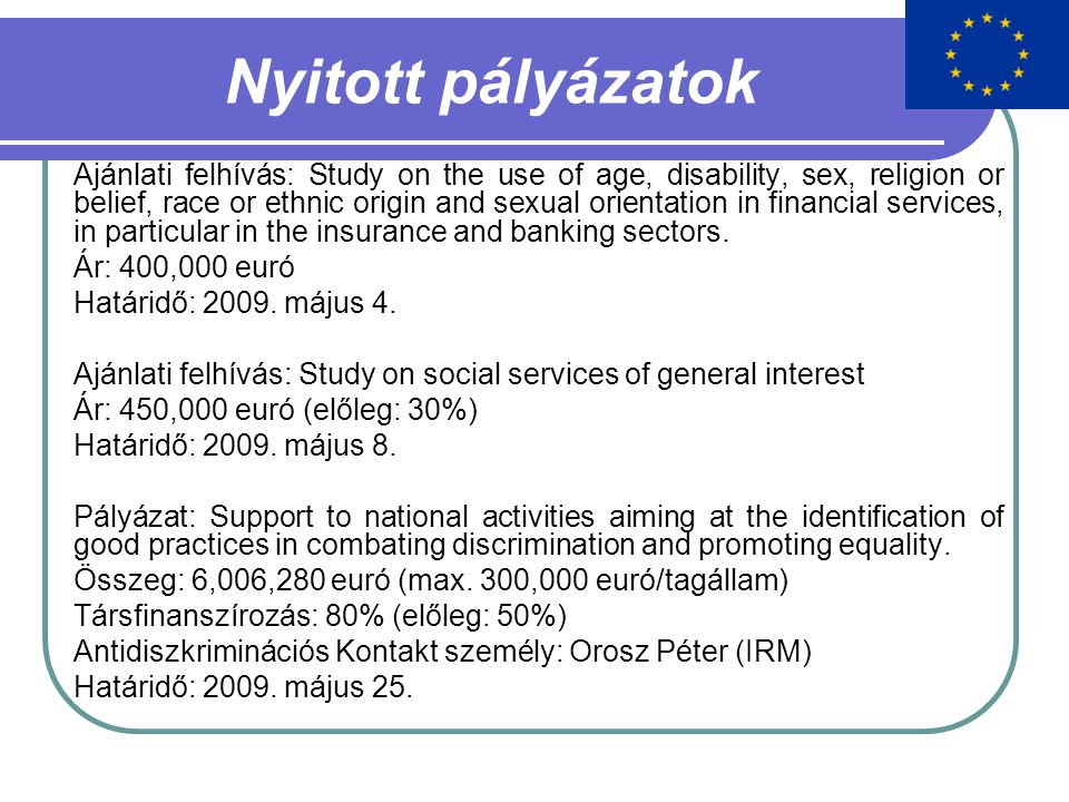 Nyitott pályázatok Ajánlati felhívás: Study on the use of age, disability, sex, religion or belief, race or ethnic origin and sexual orientation in financial services, in particular in the insurance and banking sectors.