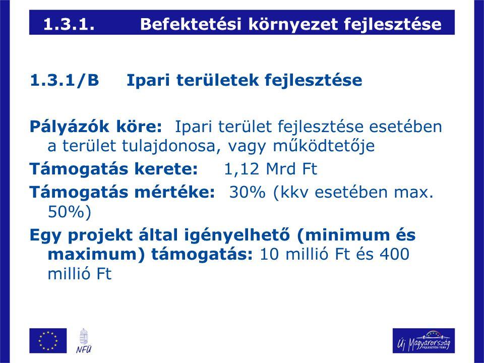 1.3.1.Befektetési környezet fejlesztése 1.3.1/BIpari területek fejlesztése Pályázók köre:Ipari terület fejlesztése esetében a terület tulajdonosa, vag