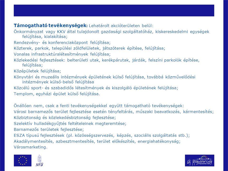 Támogatható tevékenységek : Lehatárolt akcióterületen belül: Önkormányzat vagy KKV által tulajdonolt gazdasági szolgáltatóház, kiskereskedelmi egysége