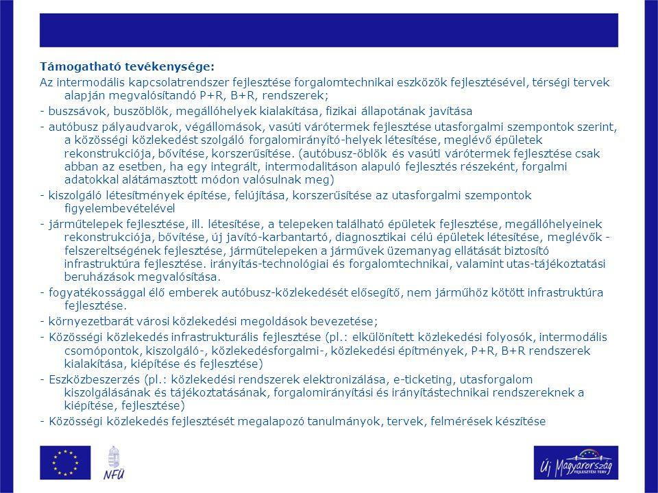 Támogatható tevékenysége: Az intermodális kapcsolatrendszer fejlesztése forgalomtechnikai eszközök fejlesztésével, térségi tervek alapján megvalósítan