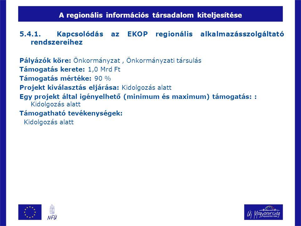 A regionális információs társadalom kiteljesítése 5.4.1. Kapcsolódás az EKOP regionális alkalmazásszolgáltató rendszereihez Pályázók köre: Önkormányza
