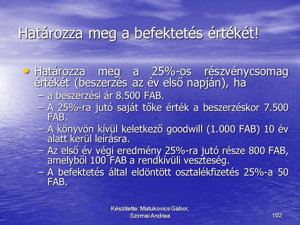 Készítette: Matukovics Gábor, Szirmai Andrea101 Tulajdonosi viszonyt megtestesítő 20 – (50%)100%