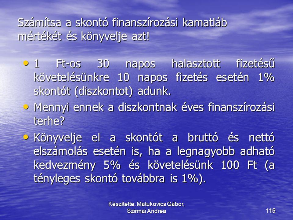 Készítette: Matukovics Gábor, Szirmai Andrea114 …  = Követelések könyv szerinti értéke  ± Átsorolások Az éven belül vagy a termelési cikluson belül