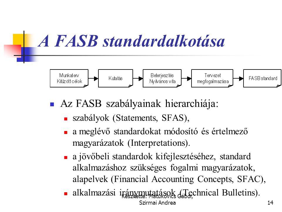 Készítette: Matukovics Gábor, Szirmai Andrea13 Financial Accounting Standards Board (FASB)  1973-ban a standardalkotásra a Financial Accounting Stand
