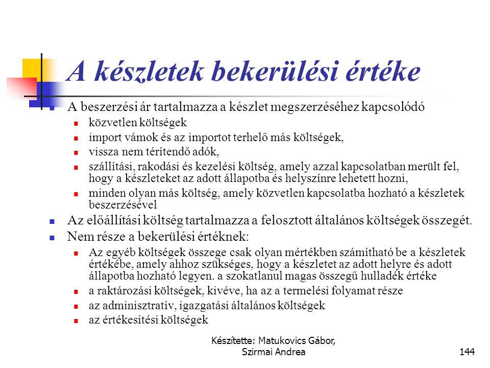 Készítette: Matukovics Gábor, Szirmai Andrea143 A készletek értékelése  A bekerülési érték lehet a készlet:  beszerzési ára,  előállítási költsége