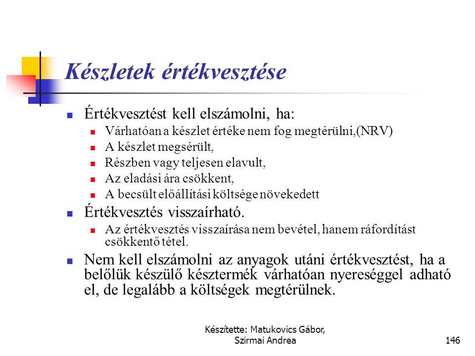 Készítette: Matukovics Gábor, Szirmai Andrea145 Készletértékelés Folyamatos nyilvántartás Egyedi értékelés Gördülő (folyamatos) átlagár Folyamatos FIF